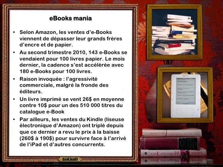 eBooks mania  • Selon Amazon, les ventes d'e-Books   viennent de dépasser leur grands frères   d'encre et de papier. • Au ...