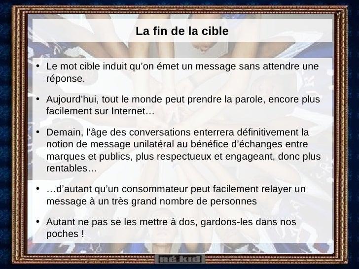 La fin de la cible <ul><li>Le mot cible induit qu'on émet un message sans attendre une réponse. </li></ul><ul><li>Aujourd'...
