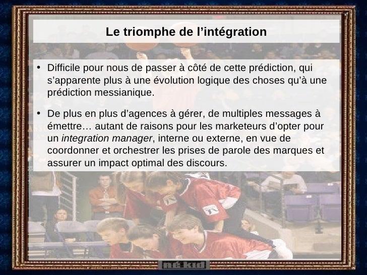 Le triomphe de l'intégration <ul><li>Difficile pour nous de passer à côté de cette prédiction, qui s'apparente plus à une ...