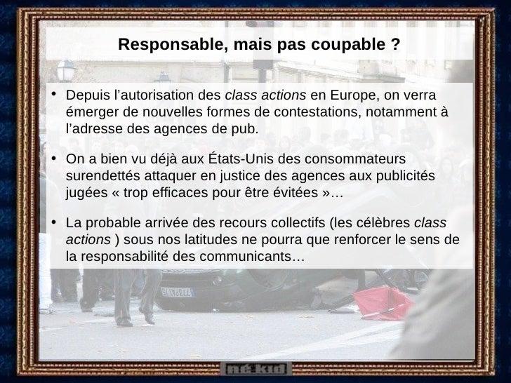Responsable, mais pas coupable ? <ul><li>Depuis l'autorisation des  class actions  en Europe, on verra émerger de nouvelle...