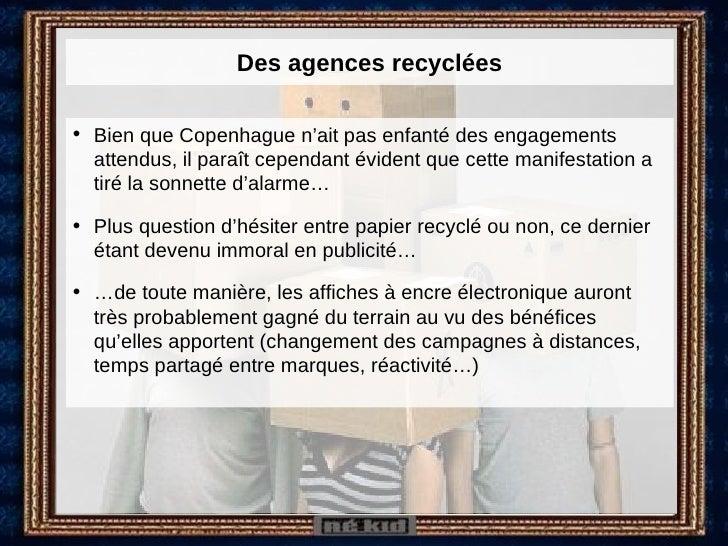Des agences recyclées <ul><li>Bien que Copenhague n'ait pas enfanté des engagements attendus, il paraît cependant évident ...