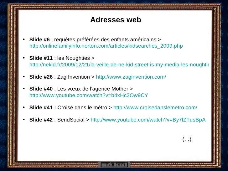Adresses web <ul><li>Slide #6  : requêtes préférées des enfants américains >  http://onlinefamilyinfo.norton.com/articles/...