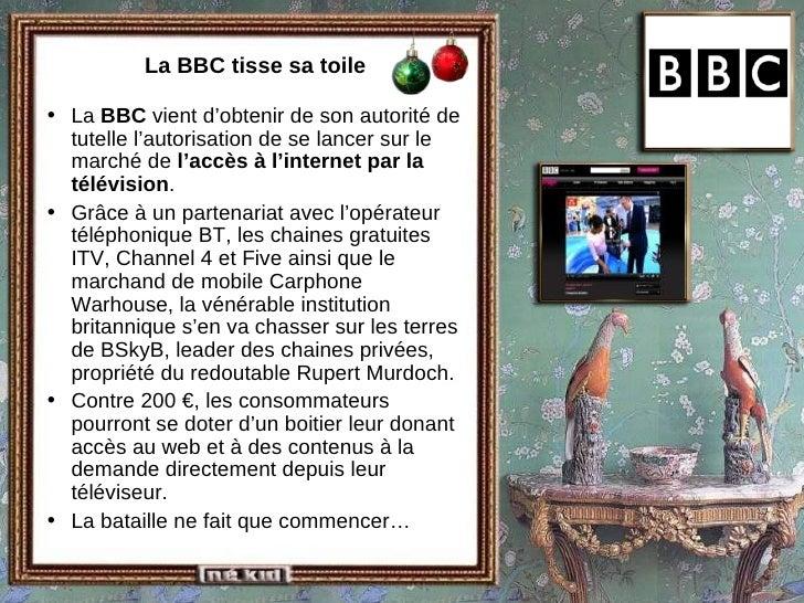 La BBC tisse sa toile <ul><li>La  BBC  vient d'obtenir de son autorité de tutelle l'autorisation de se lancer sur le march...