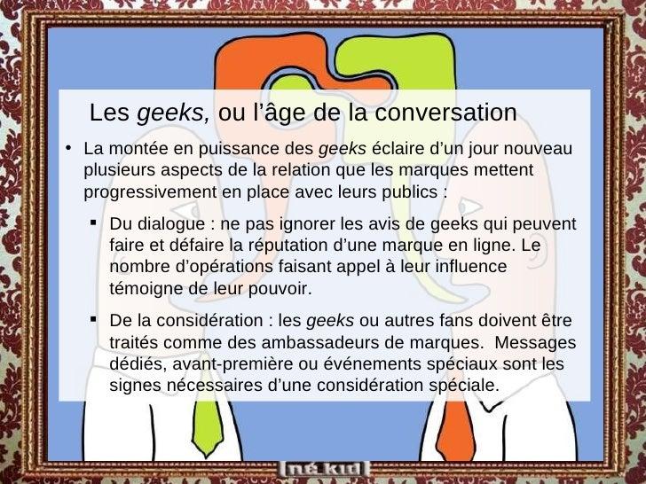 <ul><ul><li>Les  geeks,  ou l'âge de la conversation </li></ul></ul><ul><li>La montée en puissance des  geeks  éclaire d'u...