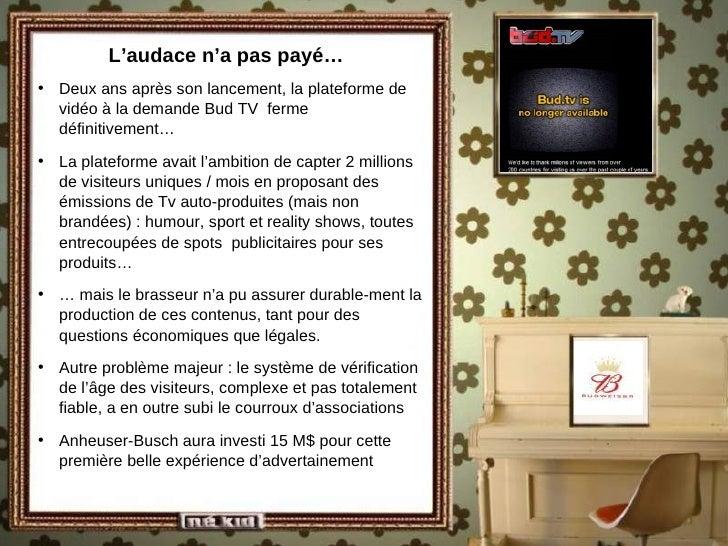 L'audace n'a pas payé… <ul><li>Deux ans après son lancement, la plateforme de vidéo à la demande Bud TV  ferme définitivem...