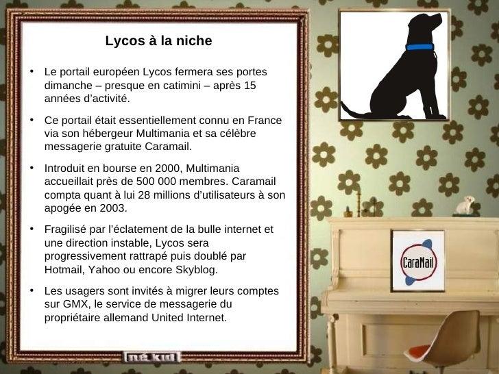 Lycos à la niche <ul><li>Le portail européen Lycos fermera ses portes dimanche – presque en catimini – après 15 années d'a...