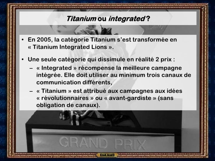 Titanium ou integrated ?  • En 2005, la catégorie Titanium s'est transformée en   « Titanium Integrated Lions ».  • Une se...