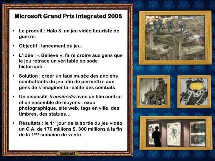 Microsoft Grand Prix Integrated 2008  • Le produit : Halo 3, un jeu vidéo futuriste de   guerre. • Objectif : lancement du...