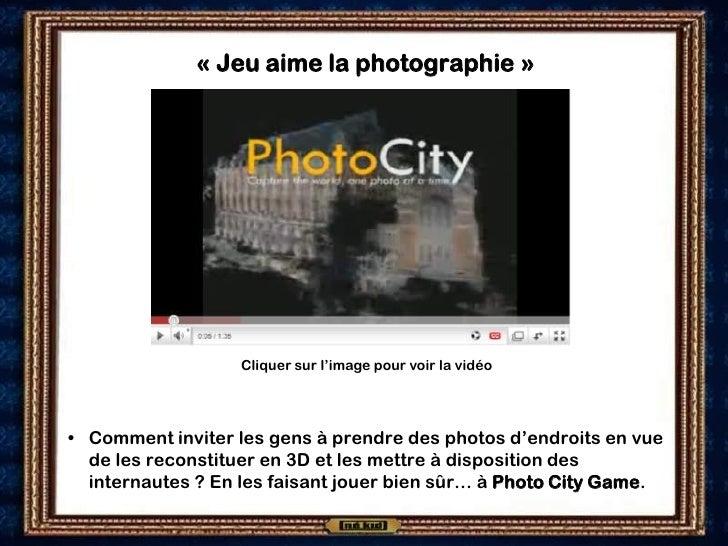« Jeu aime la photographie »                       Cliquer sur l'image pour voir la vidéo     • Comment inviter les gens à...
