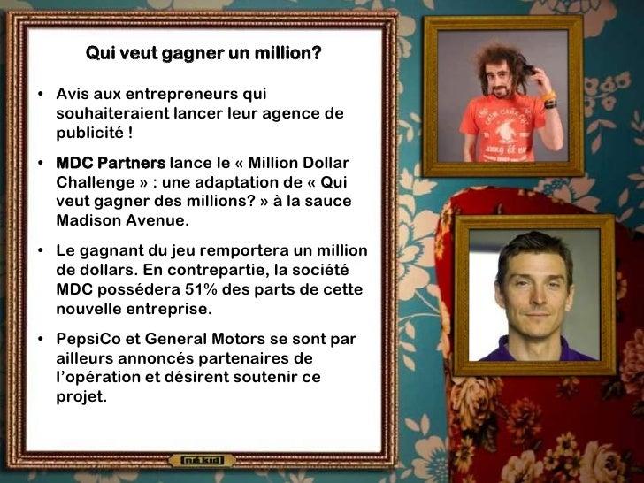 Qui veut gagner un million?  • Avis aux entrepreneurs qui   souhaiteraient lancer leur agence de   publicité ! • MDC Partn...