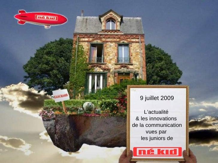 9 juillet 2009        L'actualité  & les innovations de la communication        vues par     les juniors de