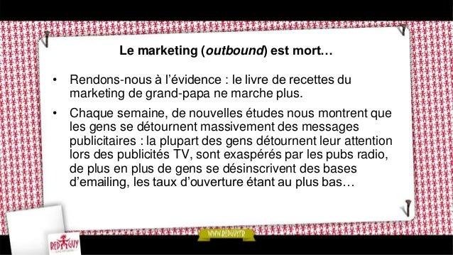 Place à l'inbound marketing • L'outbound consiste à essayer de trouver le client, l'inbound propose quant à lui une démarc...