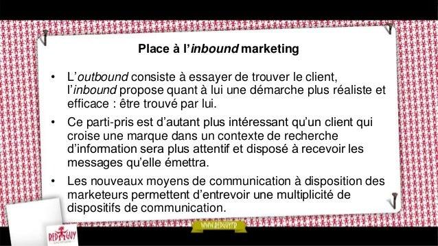 L'inbound marketing est une affaire de contenu… • La démarche d'inbound marketing vise à combiner tous les leviers de traf...