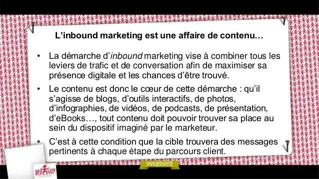 Pourquoi adopter d'inbound marketing ? • Ce qui fonde l'intérêt de l'inbound marketing : – On l'a vu en introduction, l'ou...