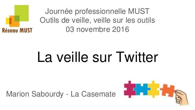 La veille sur Twitter Marion Sabourdy - La Casemate Journée professionnelle MUST Outils de veille, veille sur les outils 0...