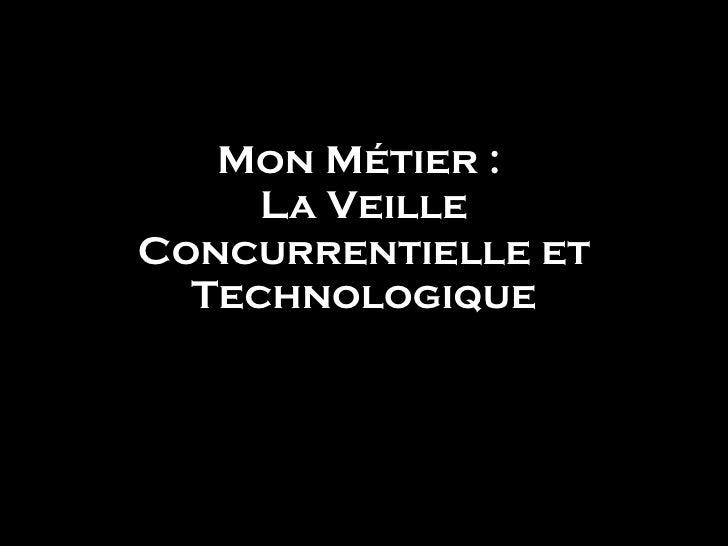 Mon Métier :  La Veille Concurrentielle et Technologique Gaëlle GARIBALDI