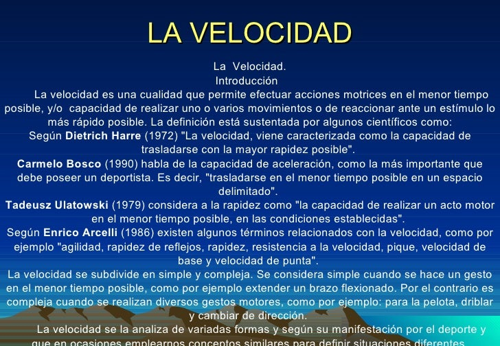 LA VELOCIDAD <ul><li>La  Velocidad. </li></ul><ul><li>Introducción  </li></ul><ul><li>La velocidad es una cualidad que per...