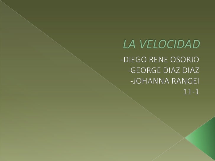 LA VELOCIDAD<br />-DIEGO RENE OSORIO <br />-GEORGE DIAZ DIAZ<br />-JOHANNA RANGEl<br />11-1 <br />