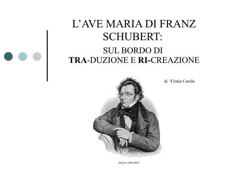 L'AVE MARIA DI FRANZ SCHUBERT:  . SUL BORDO   DI   TRA -DUZIONE E  RI- CREAZIONE   di   Ylenia Carola