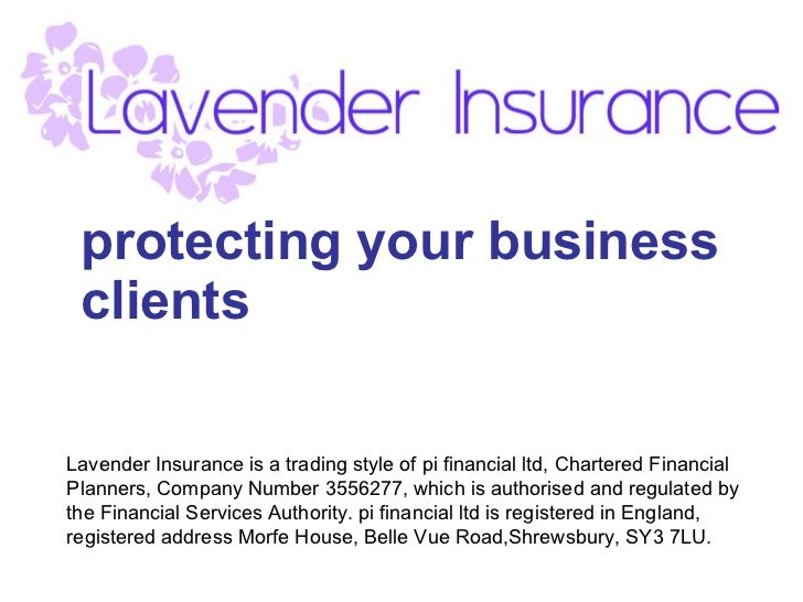 protecting your business clients Lavender Insurance is a trading style of pi financial ltd, Chartered Financial Planners, ...