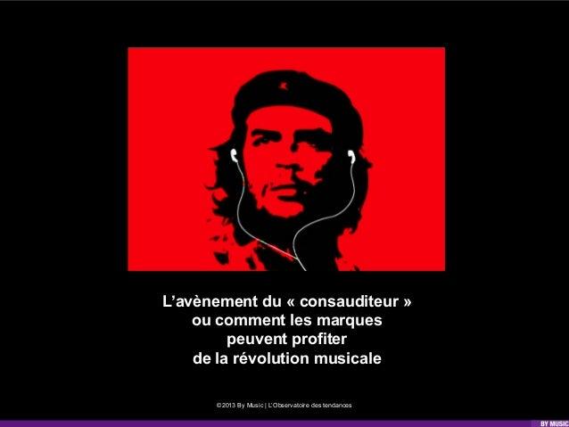 ©2013 By Music | L'Observatoire des tendances L'avènement du « consauditeur » ou comment les marques peuvent profiter de l...