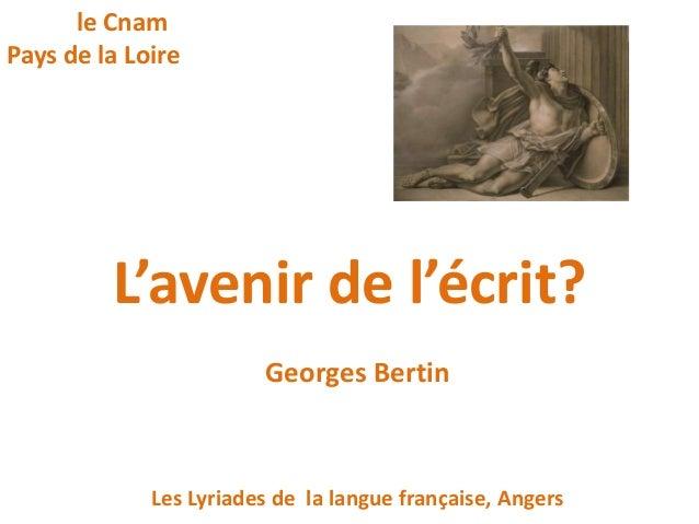 L'avenir de l'écrit? Georges Bertin Les Lyriades de la langue française, Angers le Cnam Pays de la Loire