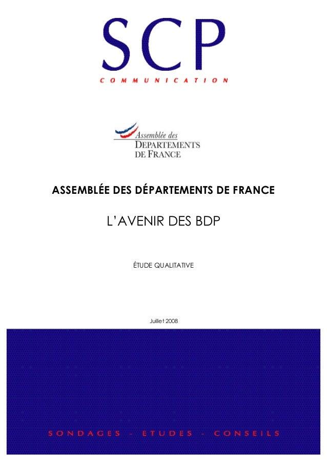 ASSEMBLÉE DES DÉPARTEMENTS DE FRANCE L'AVENIR DES BDP ÉTUDE QUALITATIVE Juillet 2008