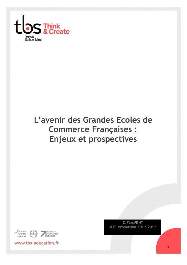 L'avenir des Grandes Ecoles de Commerce Françaises: Enjeux et prospectives !1 C.FLAMENT M2C Promotion 2012-2013