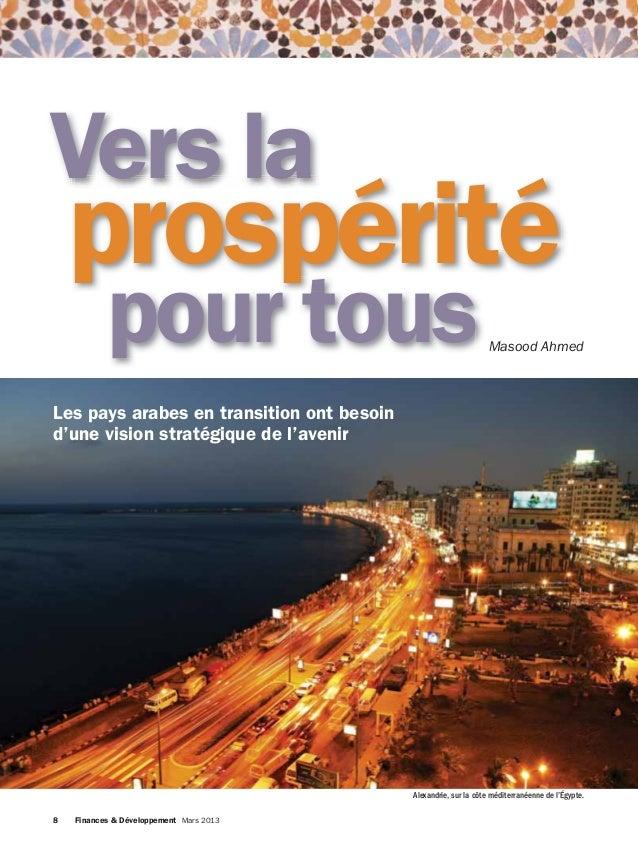 Vers la  prospérité pour tous  Masood Ahmed  Les pays arabes en transition ont besoin d'une vision stratégique de l'avenir...