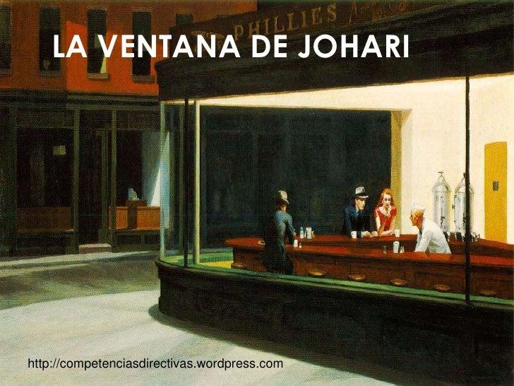 LA VENTANA DE JOHARIhttp://competenciasdirectivas.wordpress.com