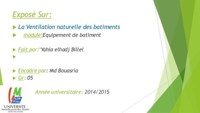 Exposé Sur:  La Ventilation naturelle des batiments  module:Equipement de batiment  Fait par:*Yahia elhadj Billel   E...