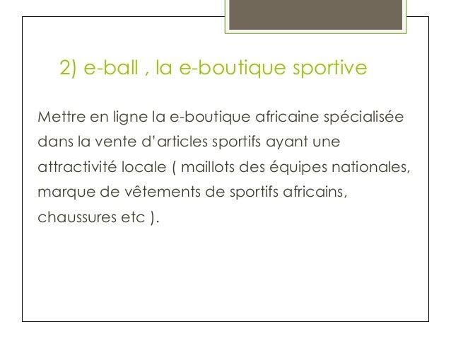 2) e-ball , la e-boutique sportive Mettre en ligne la e-boutique africaine spécialisée dans la vente d'articles sportifs a...