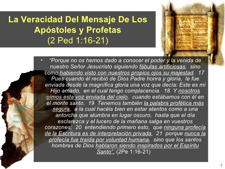 """La Veracidad Del Mensaje De Los Apóstoles y Profetas (2 Ped 1:16-21) <ul><li>"""" Porque no os hemos dado a conocer el poder ..."""