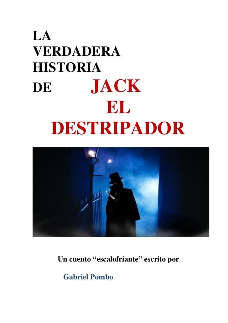"""LAVERDADERAHISTORIADE     JACK      EL DESTRIPADOR  Un cuento """"escalofriante"""" escrito por   Gabriel Pombo"""