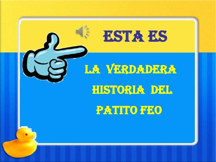 ESTA ES<br />LA  VERDADERA<br />HISTORIA  DEL<br />PATITO FEO<br />