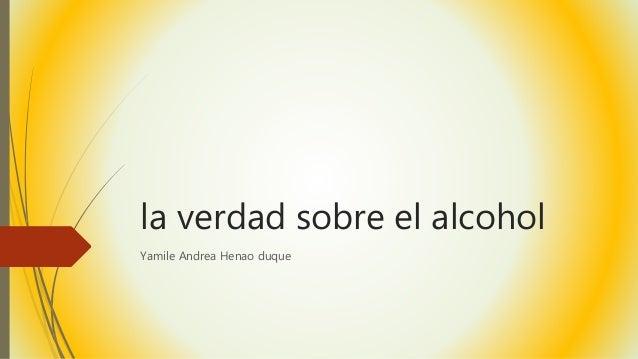 la verdad sobre el alcohol Yamile Andrea Henao duque