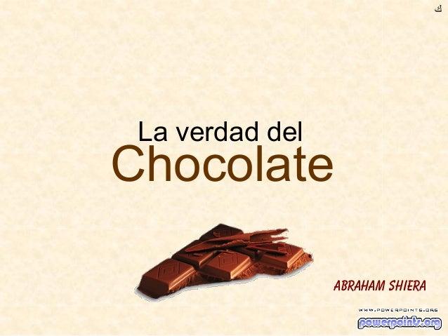 ﻙك  La verdad del  Chocolate Abraham Shiera
