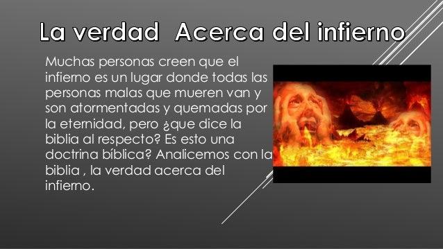 Muchas personas creen que el infierno es un lugar donde todas las personas malas que mueren van y son atormentadas y quema...