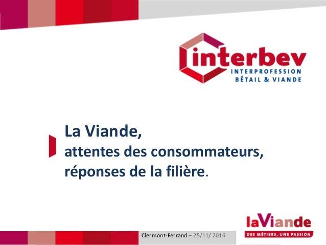 Titre du diaporamaClermont-Ferrand – 25/11/ 2016 La Viande, attentes des consommateurs, réponses de la filière.