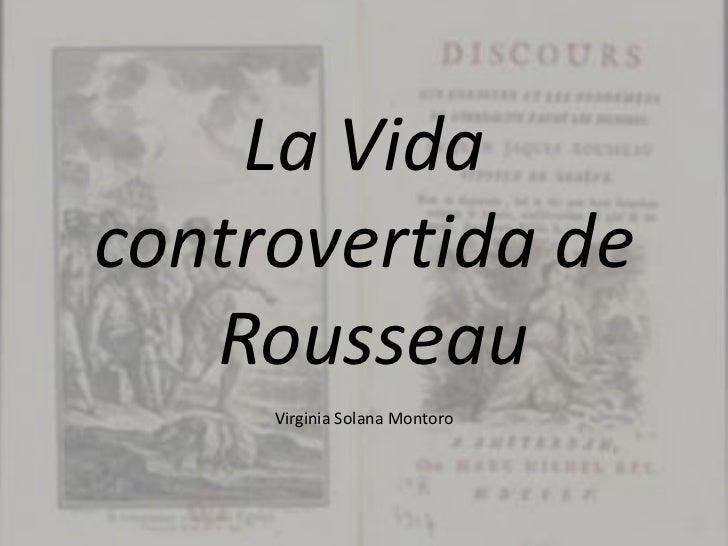 La Vidacontrovertida de   Rousseau     Virginia Solana Montoro