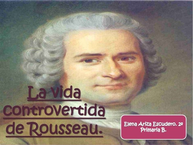 La vidacontrovertidade Rousseau.