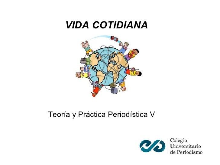 VIDA COTIDIANA Teoría y Práctica Periodística V