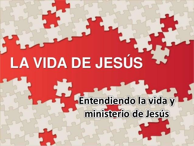 LA VIDA DE JESÚS Entendiendo la vida y ministerio de Jesús