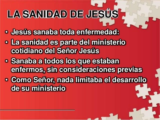 - LA SANIDAD DE JESÚS • Jesús sanaba toda enfermedad: • La sanidad es parte del ministerio cotidiano del Señor Jesús • San...