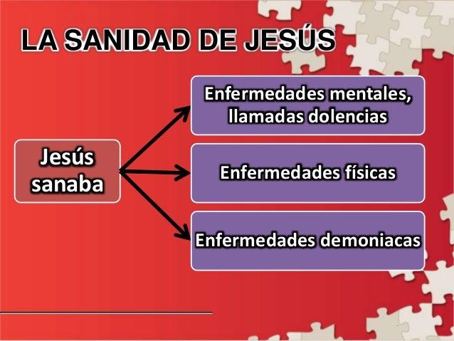 - LA SANIDAD DE JESÚS Jesús sanaba Enfermedades mentales, llamadas dolencias Enfermedades físicas Enfermedades demoniacas