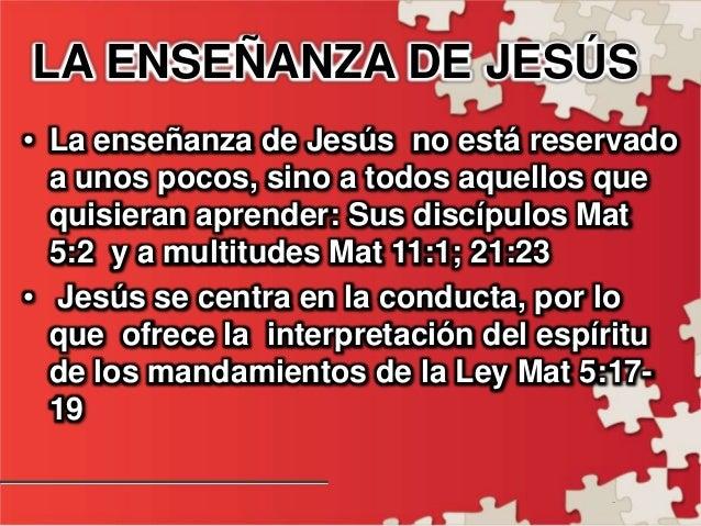 - LA ENSEÑANZA DE JESÚS • La enseñanza de Jesús no está reservado a unos pocos, sino a todos aquellos que quisieran aprend...