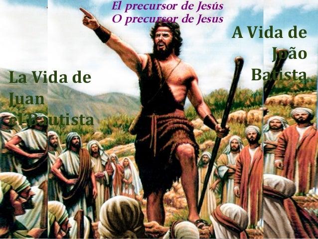 La Vida de  Juan  el Bautista  El precursor de Jesús  O precursor de Jesus  A Vida de  João  Batista