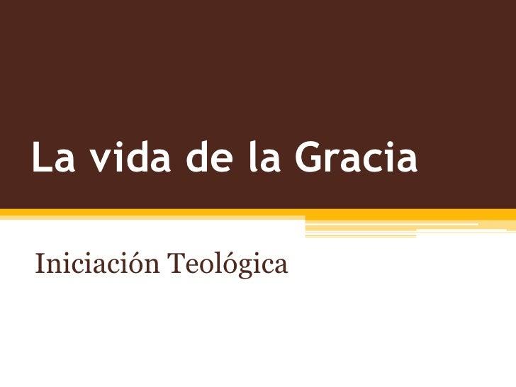 La vida de la Gracia<br />Iniciación Teológica<br />