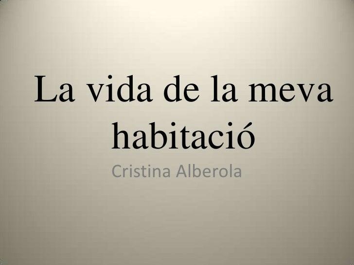 La vida de la meva habitació<br />Cristina Alberola<br />