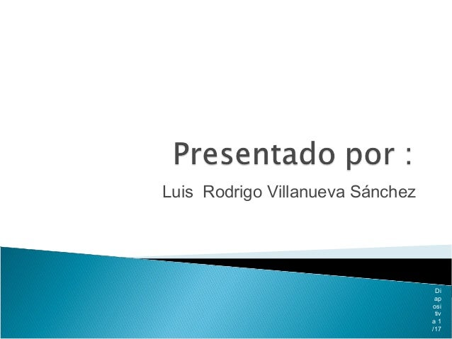 Luis Rodrigo Villanueva Sánchez Di ap osi tiv a 1 /17